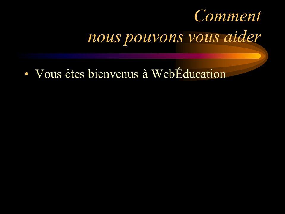 Comment nous pouvons vous aider Vous êtes bienvenus à WebÉducation