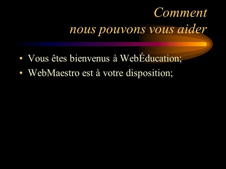 Comment nous pouvons vous aider Vous êtes bienvenus à WebÉducation; WebMaestro est à votre disposition;