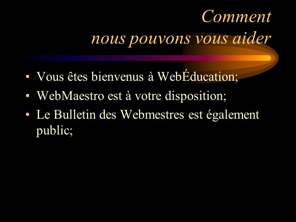 Comment nous pouvons vous aider Vous êtes bienvenus à WebÉducation; WebMaestro est à votre disposition; Le Bulletin des Webmestres est également public;