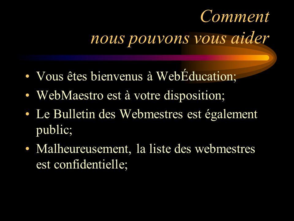 Comment nous pouvons vous aider Vous êtes bienvenus à WebÉducation; WebMaestro est à votre disposition; Le Bulletin des Webmestres est également public; Malheureusement, la liste des webmestres est confidentielle;