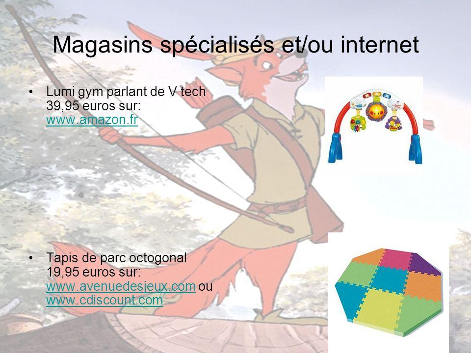 Magasins spécialisés et/ou internet Lumi gym parlant de V tech 39,95 euros sur: www.amazon.fr www.amazon.fr Tapis de parc octogonal 19,95 euros sur: w