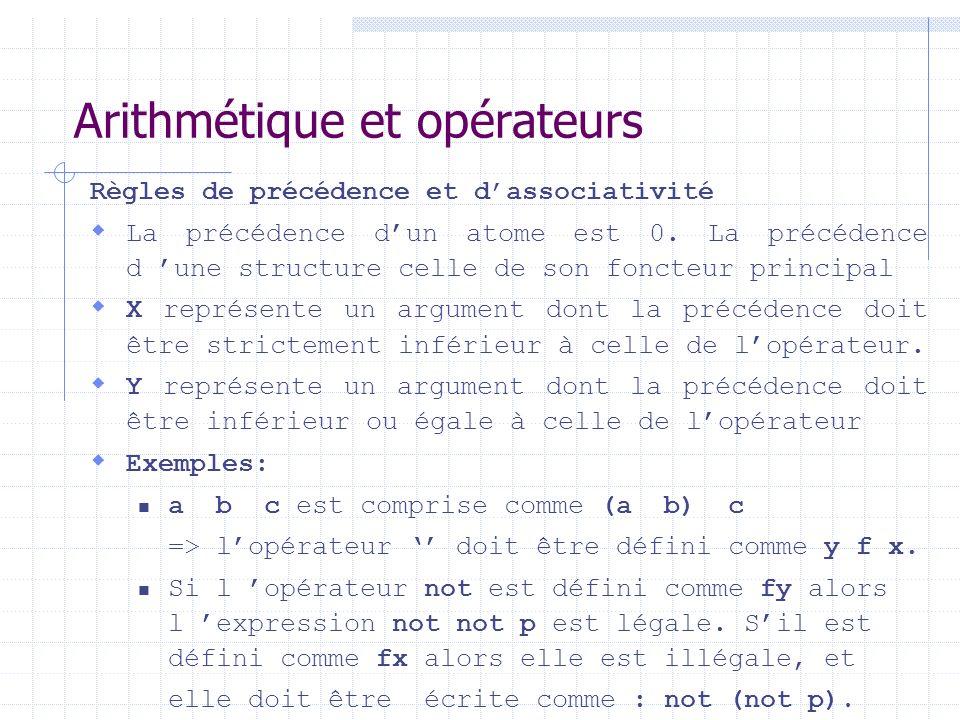 Arithmétique et opérateurs Règles de précédence et dassociativité La précédence dun atome est 0. La précédence d une structure celle de son foncteur p
