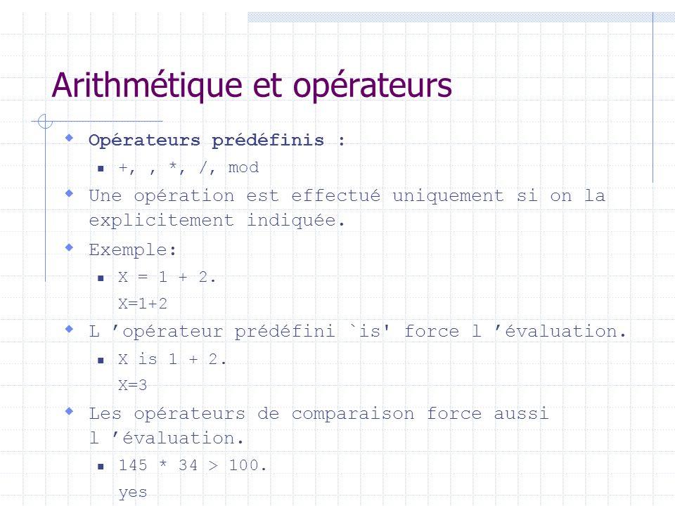 Arithmétique et opérateurs Opérateurs prédéfinis : +, , *, /, mod Une opération est effectué uniquement si on la explicitement indiquée. Exemple: X =