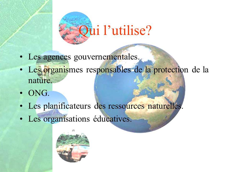 Qui lutilise? Les agences gouvernementales. Les organismes responsables de la protection de la nature. ONG. Les planificateurs des ressources naturell