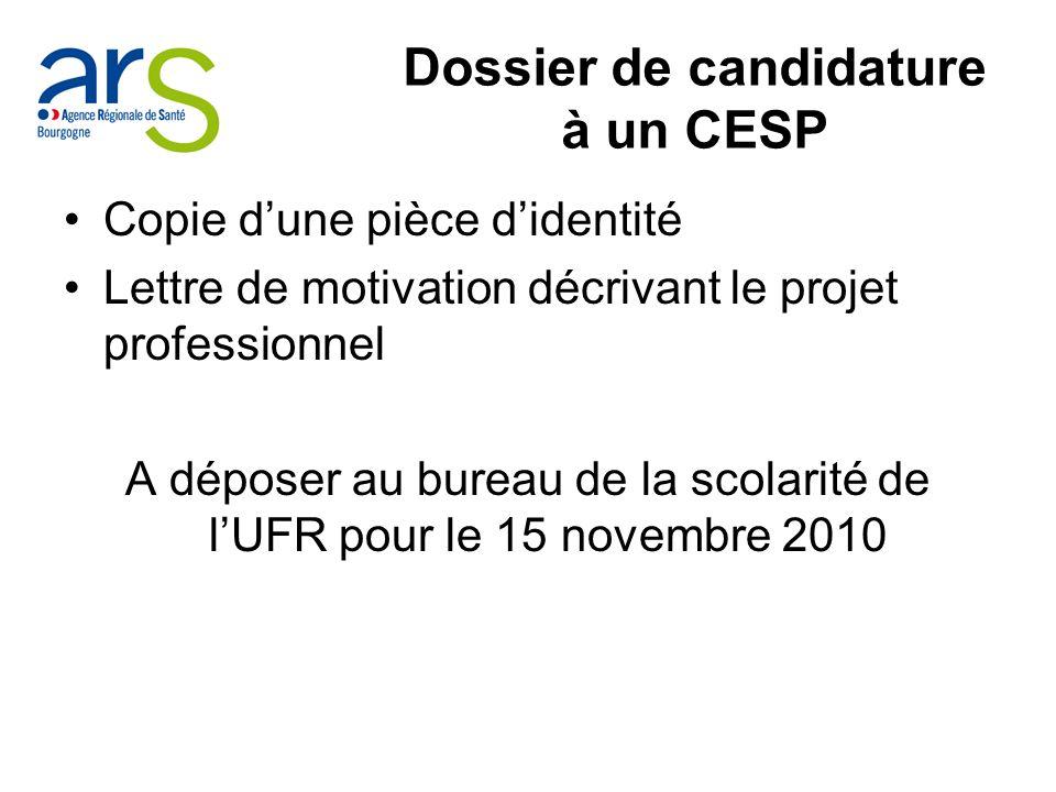 Dossier de candidature à un CESP Copie dune pièce didentité Lettre de motivation décrivant le projet professionnel A déposer au bureau de la scolarité de lUFR pour le 15 novembre 2010