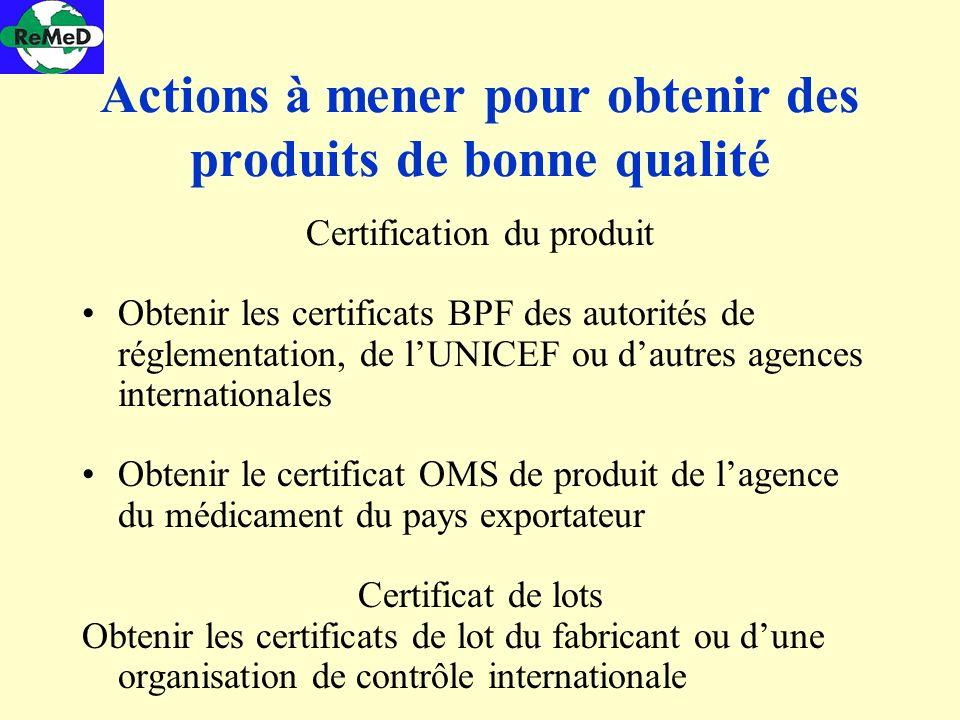 Actions à mener pour obtenir des produits de bonne qualité Certification du produit Obtenir les certificats BPF des autorités de réglementation, de lU