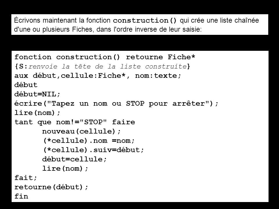 Écrivons maintenant la fonction construction() qui crée une liste chaînée d'une ou plusieurs Fiches, dans l'ordre inverse de leur saisie: fonction con
