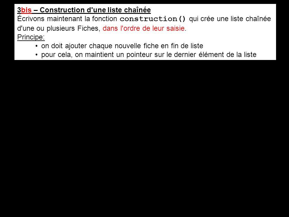 3bis – Construction d'une liste chaînée Écrivons maintenant la fonction construction() qui crée une liste chaînée d'une ou plusieurs Fiches, dans l'or
