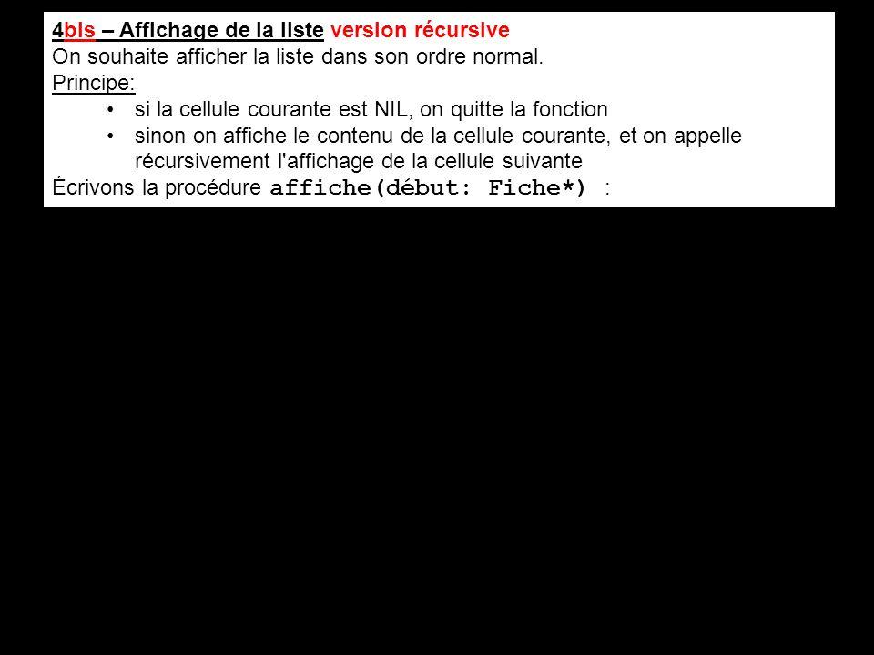 4bis – Affichage de la liste version récursive On souhaite afficher la liste dans son ordre normal. Principe: si la cellule courante est NIL, on quitt