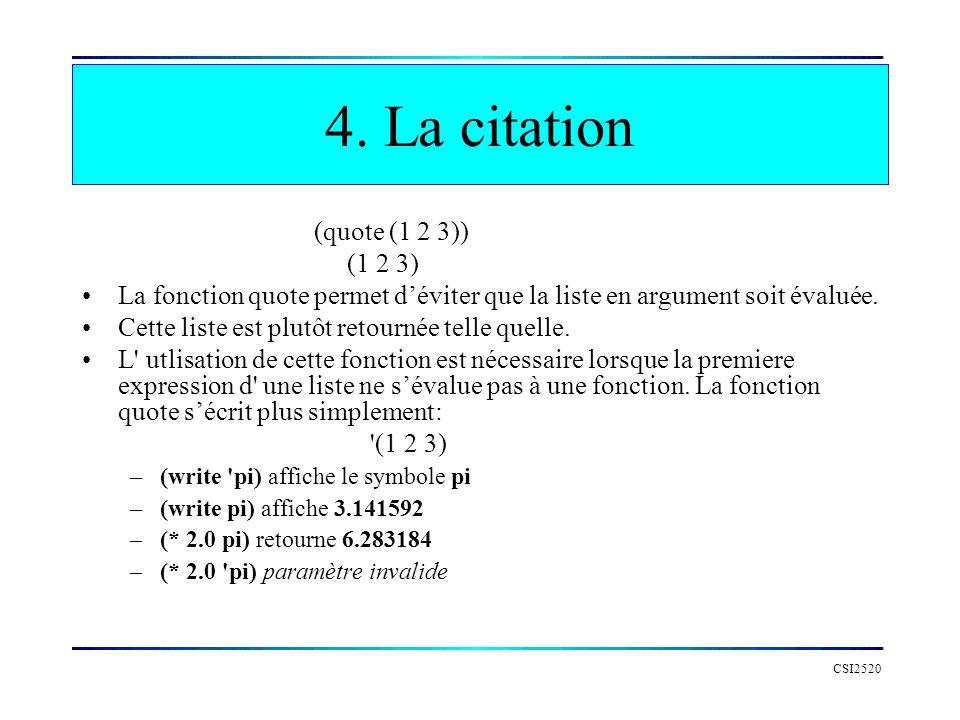 CSI2520 4. La citation (quote (1 2 3)) (1 2 3) La fonction quote permet déviter que la liste en argument soit évaluée. Cette liste est plutôt retourné
