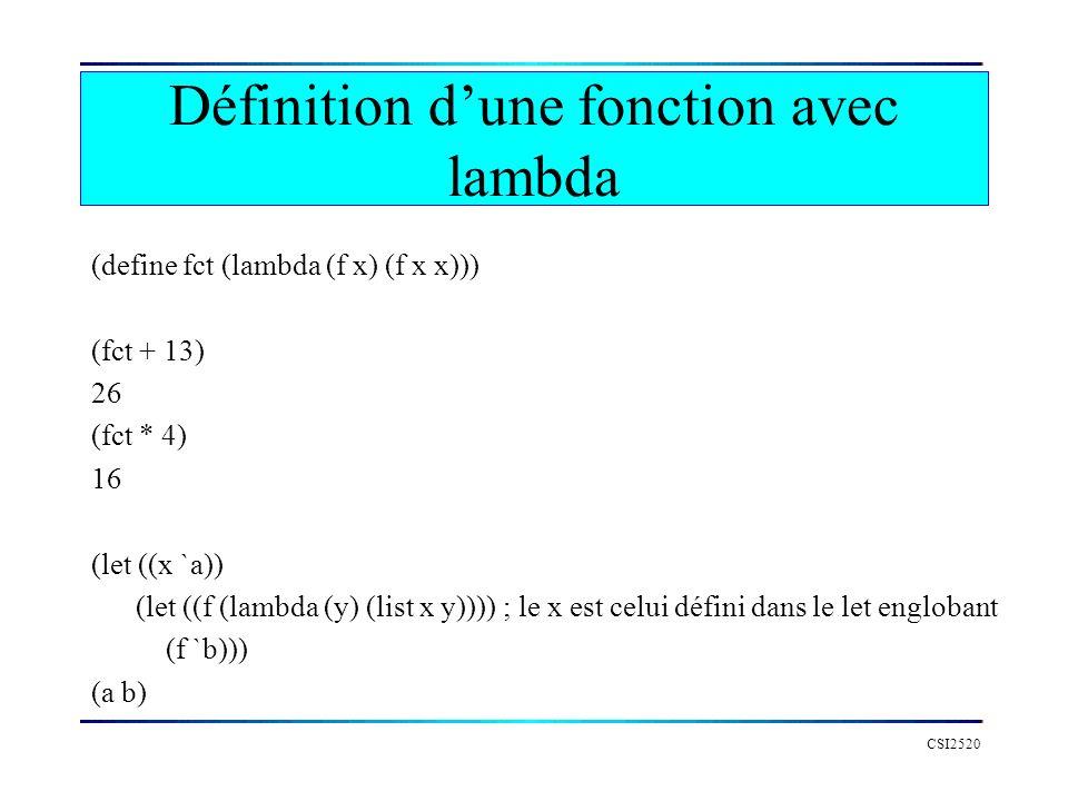 CSI2520 Définition dune fonction avec lambda (define fct (lambda (f x) (f x x))) (fct + 13) 26 (fct * 4) 16 (let ((x `a)) (let ((f (lambda (y) (list x