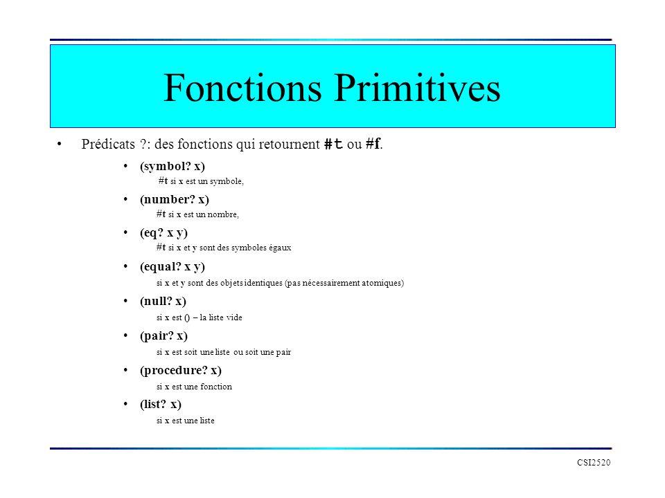CSI2520 Fonctions Primitives Prédicats ?: des fonctions qui retournent #t ou #f. (symbol? x) #t si x est un symbole, (number? x) #t si x est un nombre