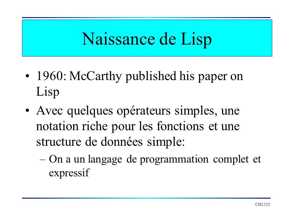 Naissance de Lisp 1960: McCarthy published his paper on Lisp Avec quelques opérateurs simples, une notation riche pour les fonctions et une structure