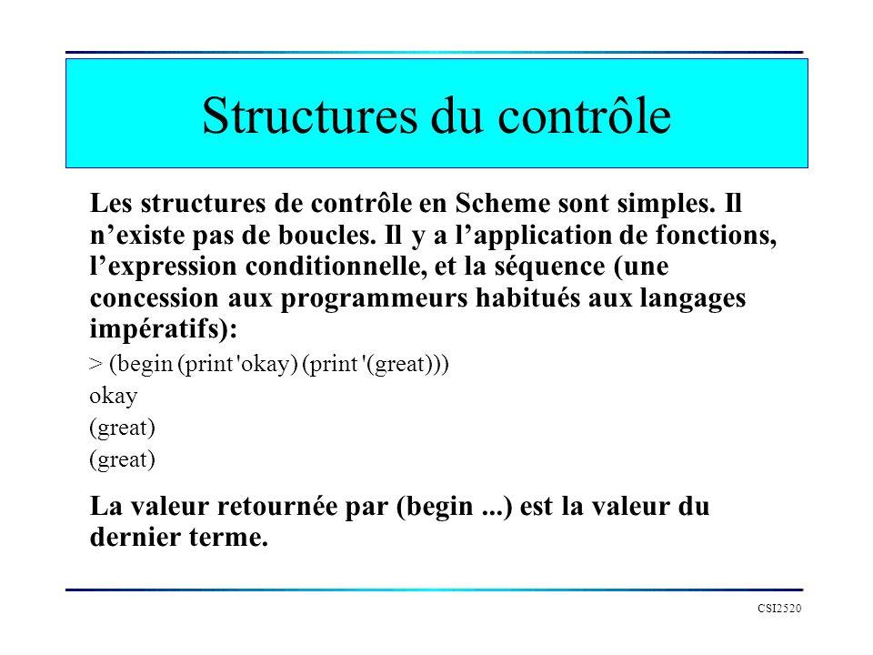 CSI2520 Les structures de contrôle en Scheme sont simples. Il nexiste pas de boucles. Il y a lapplication de fonctions, lexpression conditionnelle, et