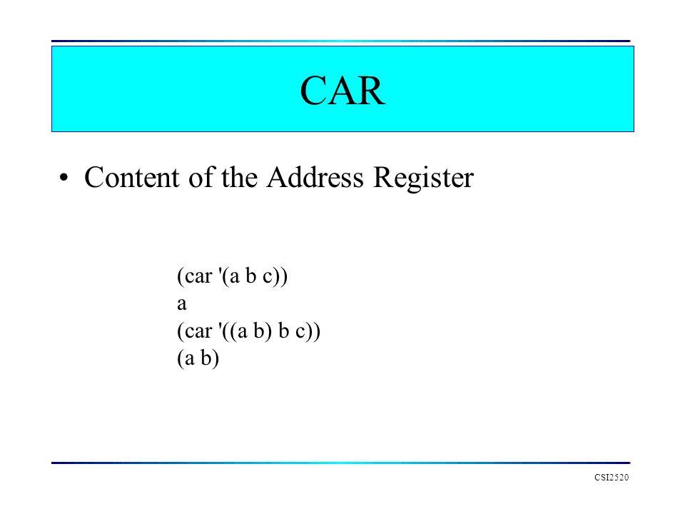 CSI2520 CAR Content of the Address Register (car '(a b c)) a (car '((a b) b c)) (a b)