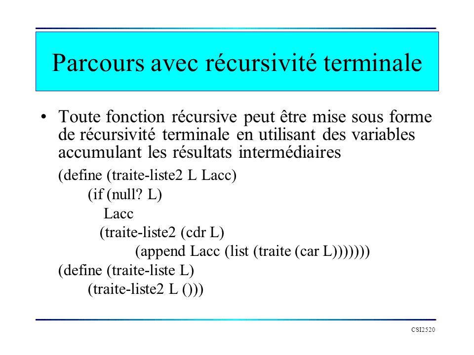 CSI2520 Parcours avec récursivité terminale Toute fonction récursive peut être mise sous forme de récursivité terminale en utilisant des variables acc