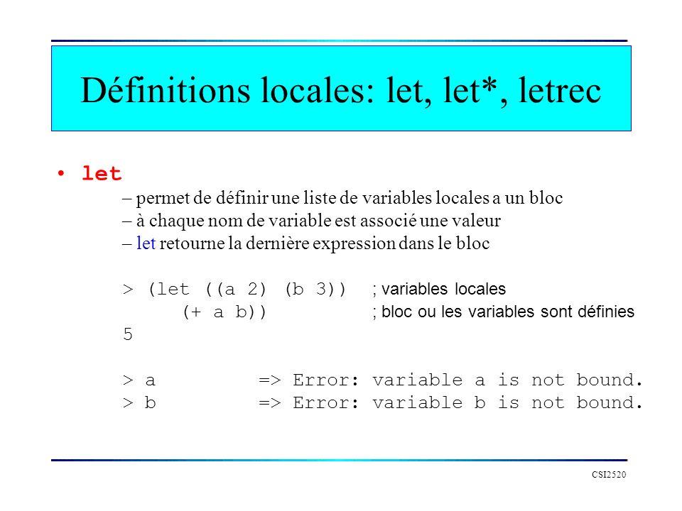 CSI2520 let – permet de définir une liste de variables locales a un bloc – à chaque nom de variable est associé une valeur – let retourne la dernière