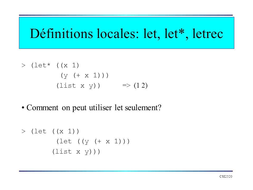 CSI2520 > (let* ((x 1) (y (+ x 1))) (list x y)) => (1 2) Comment on peut utiliser let seulement? Définitions locales: let, let*, letrec > (let ((x 1))