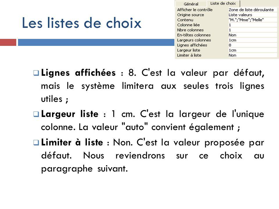 Les listes de choix Lignes affichées : 8. C'est la valeur par défaut, mais le système limitera aux seules trois lignes utiles ; Largeur liste : 1 cm.