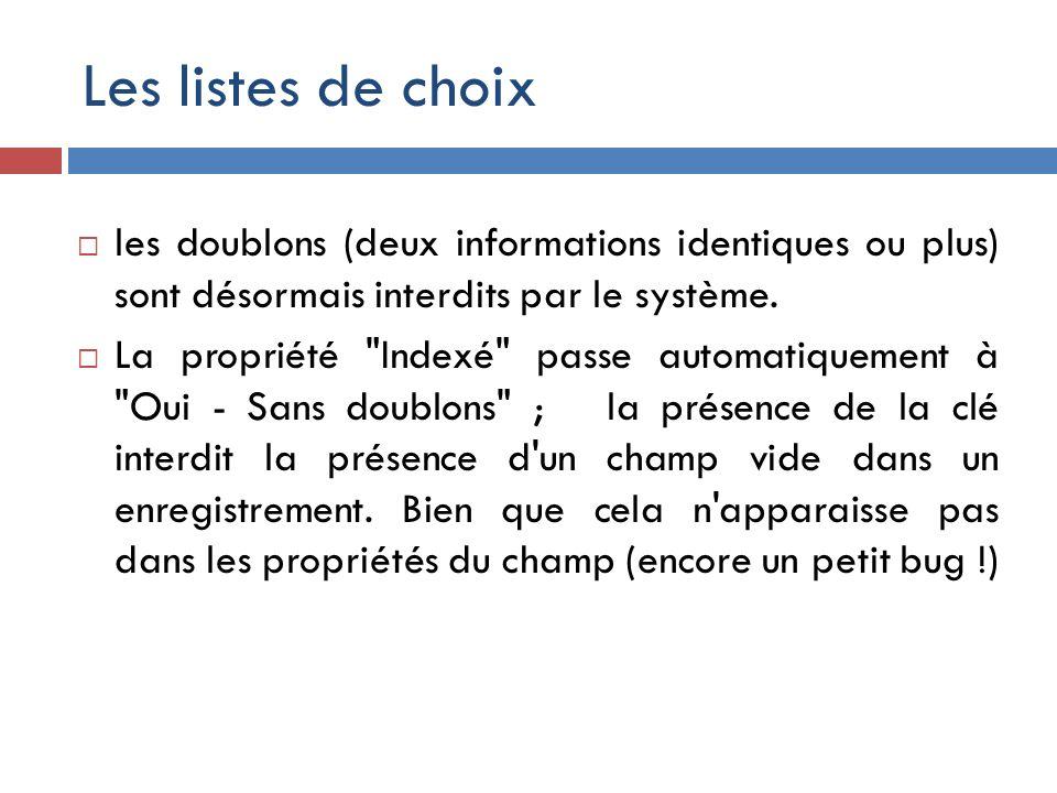 Les listes de choix les doublons (deux informations identiques ou plus) sont désormais interdits par le système. La propriété