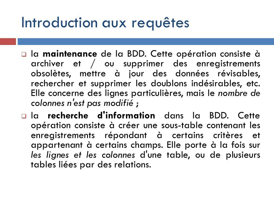 Introduction aux requêtes la maintenance de la BDD. Cette opération consiste à archiver et / ou supprimer des enregistrements obsolètes, mettre à jour