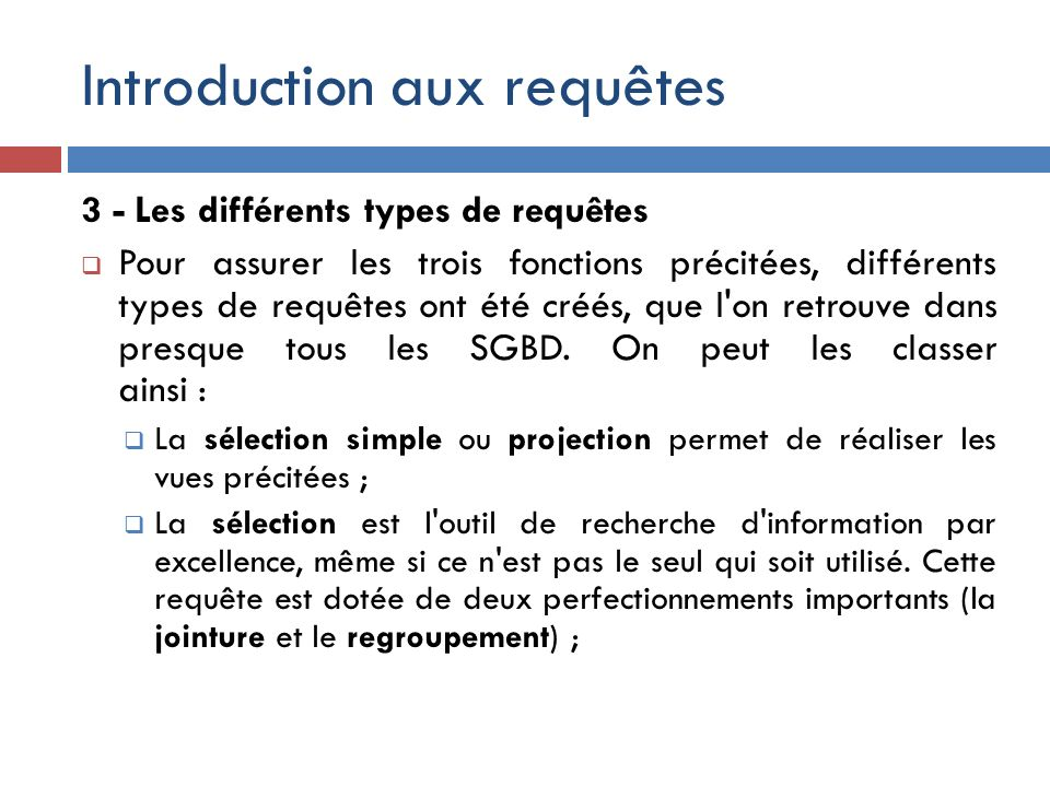 Introduction aux requêtes 3 - Les différents types de requêtes Pour assurer les trois fonctions précitées, différents types de requêtes ont été créés,