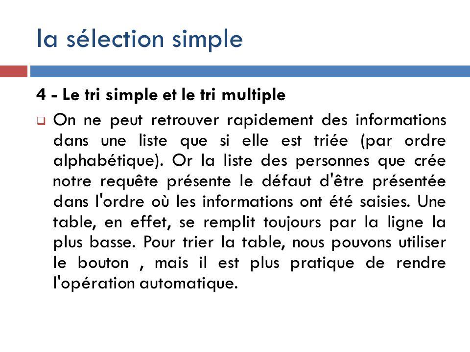 la sélection simple 4 - Le tri simple et le tri multiple On ne peut retrouver rapidement des informations dans une liste que si elle est triée (par or