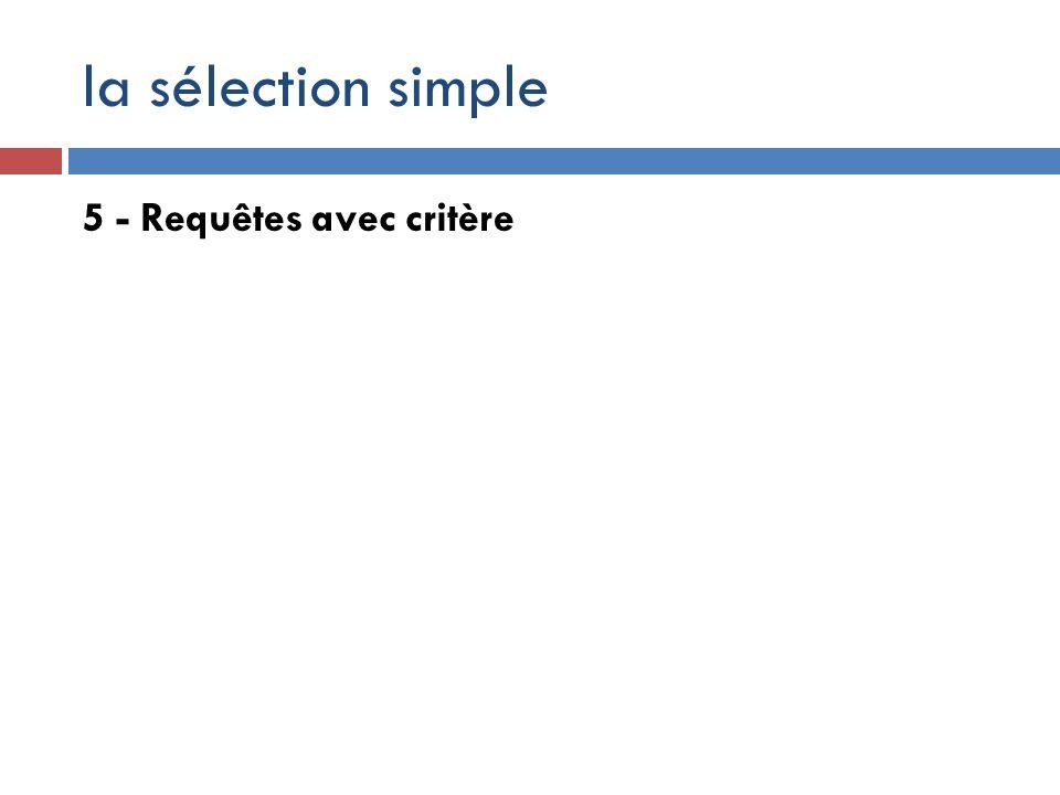 la sélection simple 5 - Requêtes avec critère