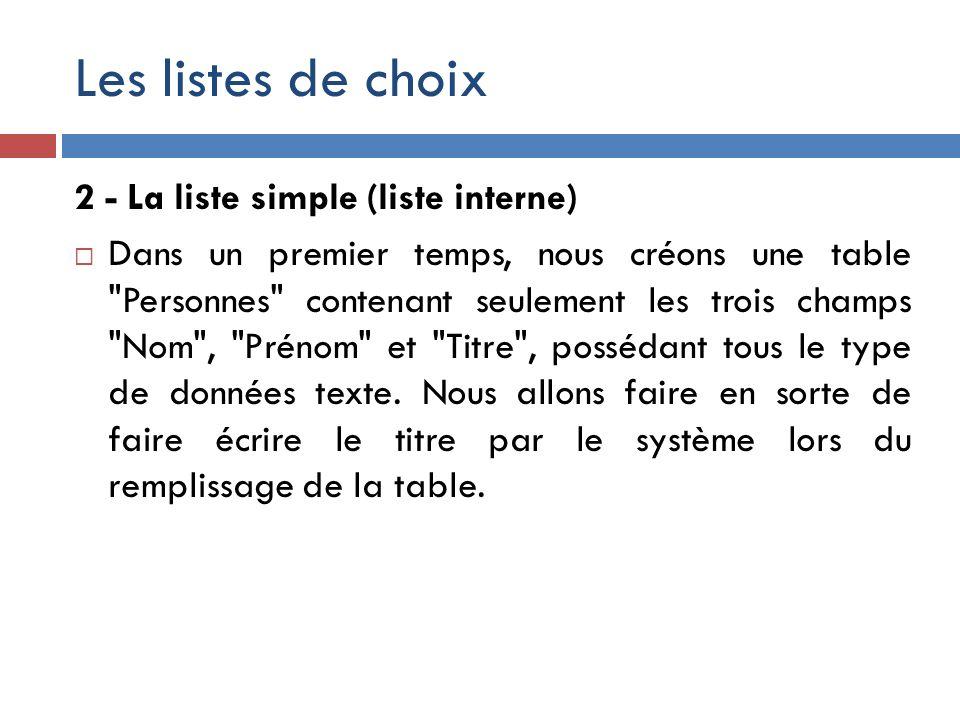 Les listes de choix 2 - La liste simple (liste interne) Dans un premier temps, nous créons une table