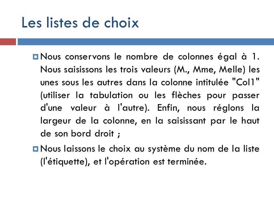 Les listes de choix L existence de la sous-table nous permet de remplir simultanément la table Personnes et la table Communes qui lui sert de liste, d autant que la liste simple du champ Titre fonctionne effectivement dans la sous-table.
