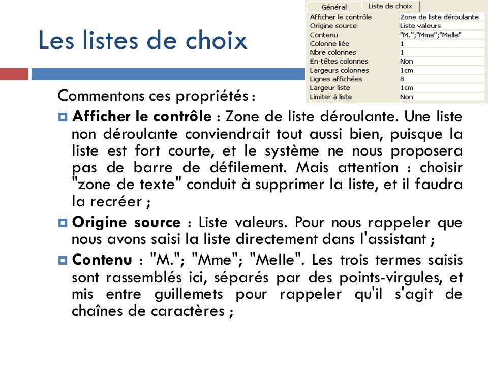 Les listes de choix Commentons ces propriétés : Afficher le contrôle : Zone de liste déroulante. Une liste non déroulante conviendrait tout aussi bien