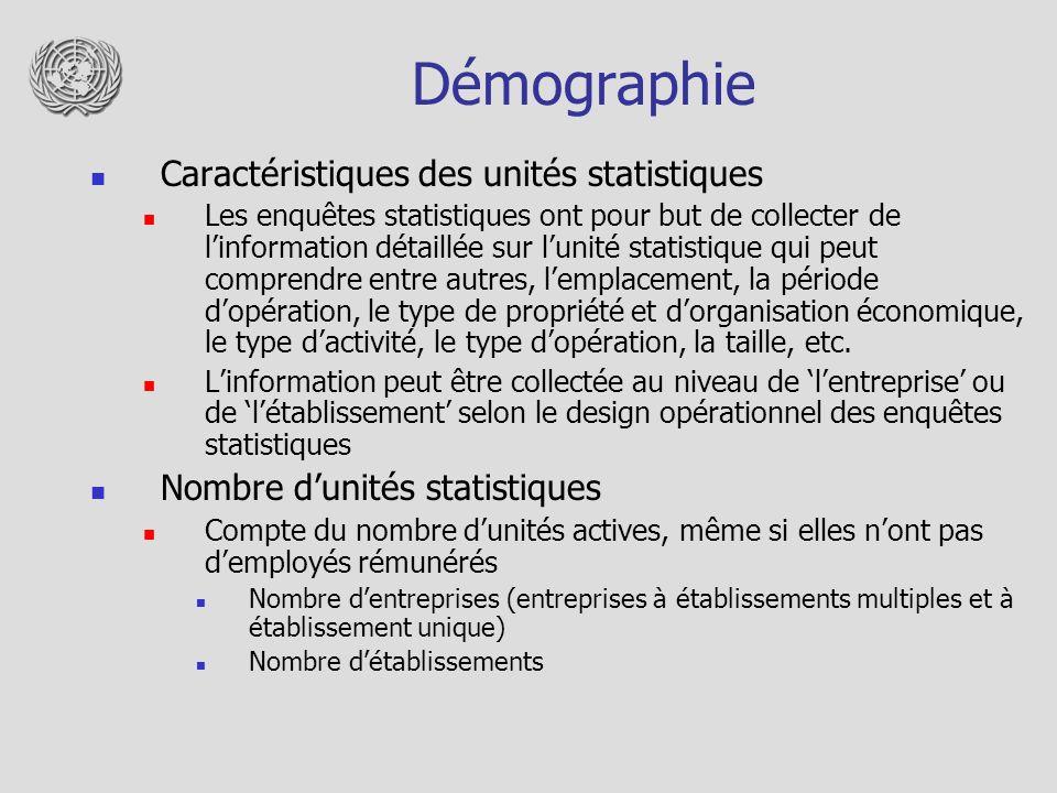 Démographie Caractéristiques des unités statistiques Les enquêtes statistiques ont pour but de collecter de linformation détaillée sur lunité statistique qui peut comprendre entre autres, lemplacement, la période dopération, le type de propriété et dorganisation économique, le type dactivité, le type dopération, la taille, etc.