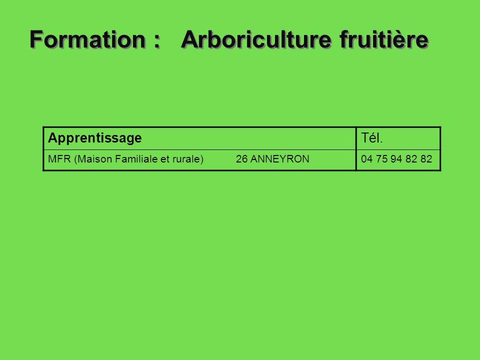 Formation : Arboriculture fruitière ApprentissageTél. MFR (Maison Familiale et rurale) 26 ANNEYRON04 75 94 82 82