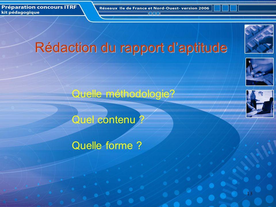 13 Rédaction du rapport daptitude Quelle méthodologie? Quel contenu ? Quelle forme ?
