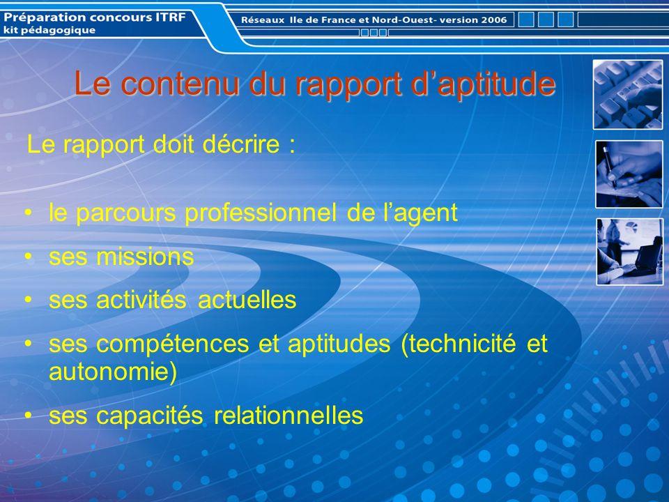 Le contenu du rapport daptitude le parcours professionnel de lagent ses missions ses activités actuelles ses compétences et aptitudes (technicité et autonomie) ses capacités relationnelles Le rapport doit décrire :