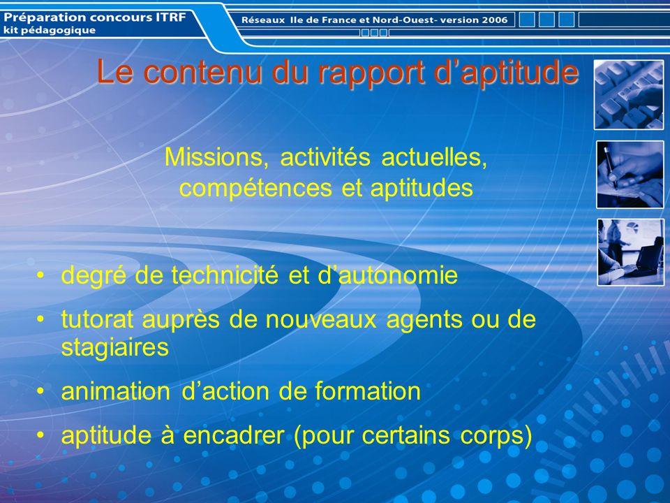 Le contenu du rapport daptitude Missions, activités actuelles, compétences et aptitudes degré de technicité et dautonomie tutorat auprès de nouveaux agents ou de stagiaires animation daction de formation aptitude à encadrer (pour certains corps)