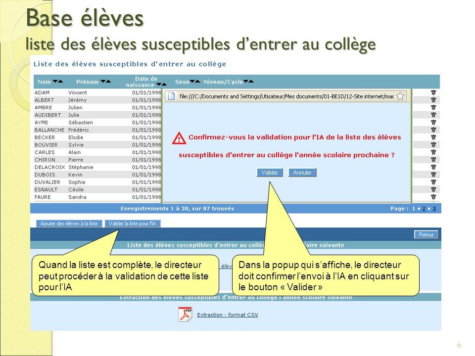 6 Base élèves liste des élèves susceptibles dentrer au collège Quand la liste est complète, le directeur peut procéder à la validation de cette liste