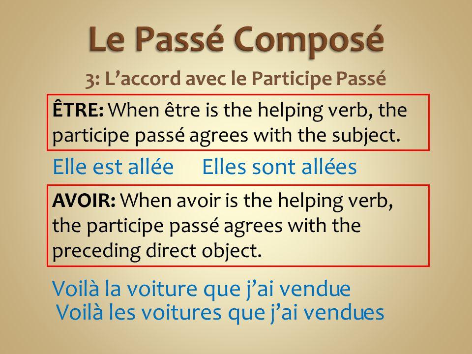 3: Laccord avec le Participe Passé AVOIR: When avoir is the helping verb, the participe passé agrees with the preceding direct object.