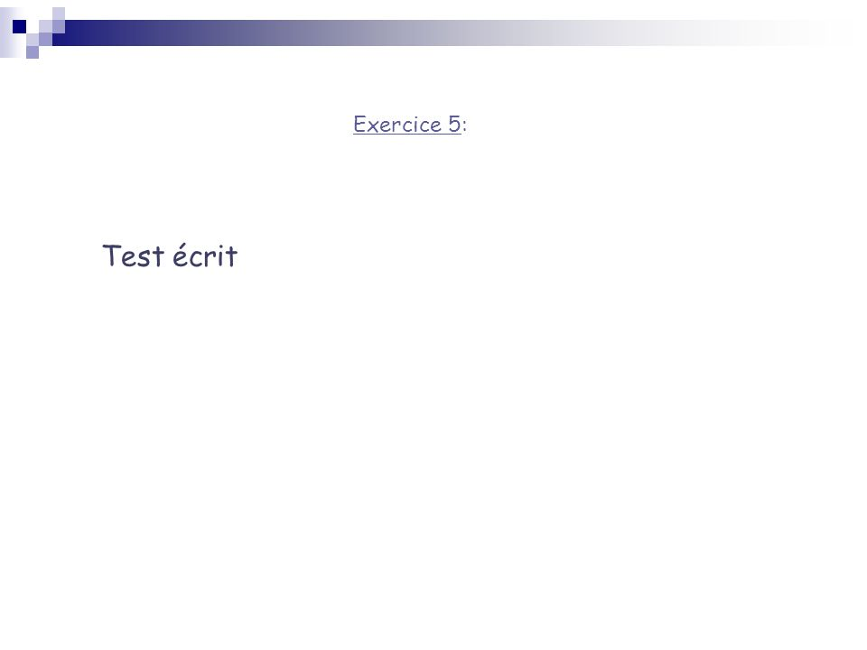 Exercice 5: Test écrit