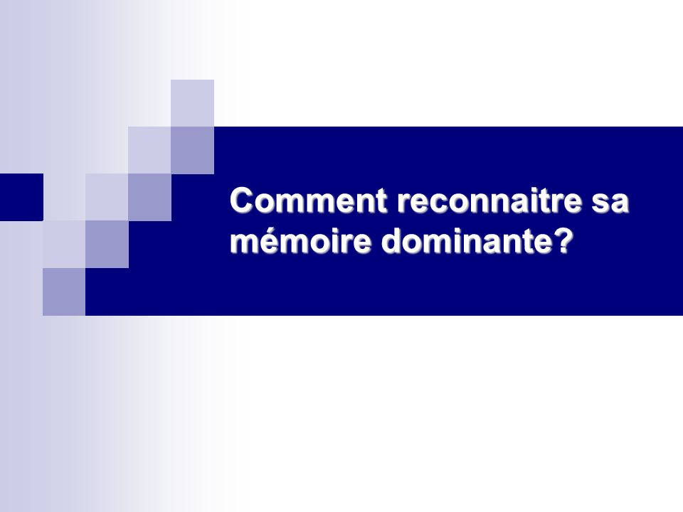 Comment reconnaitre sa mémoire dominante?
