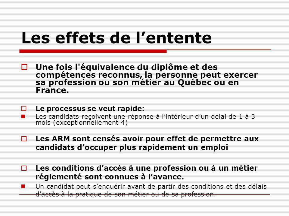 Les effets de lentente Une fois l'équivalence du diplôme et des compétences reconnus, la personne peut exercer sa profession ou son métier au Québec o