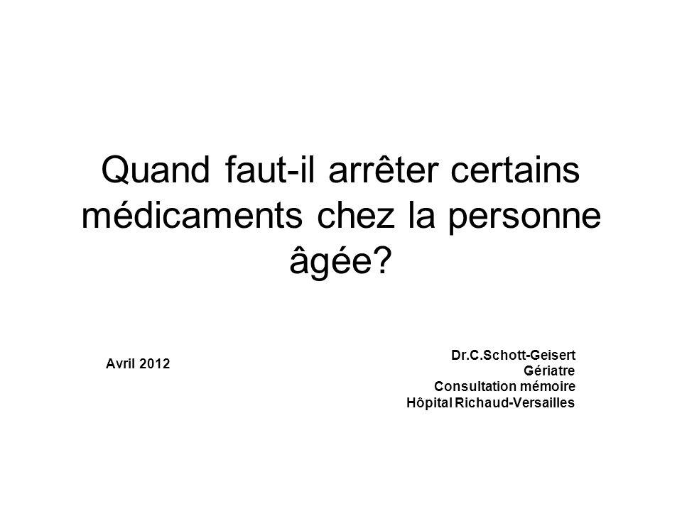 Quand faut-il arrêter certains médicaments chez la personne âgée? Dr.C.Schott-Geisert Gériatre Consultation mémoire Hôpital Richaud-Versailles Avril 2