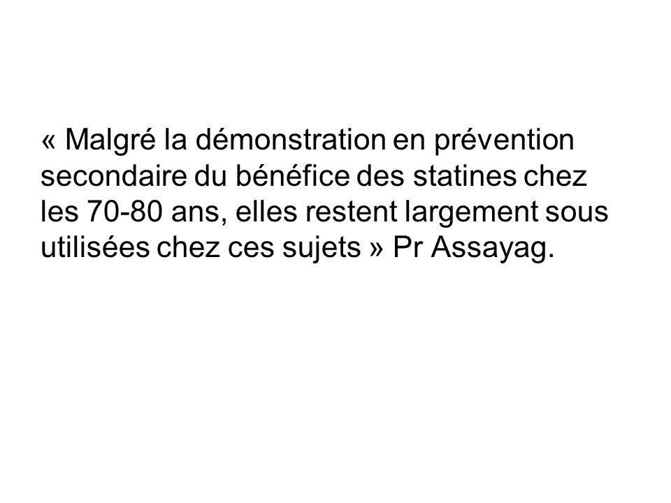« Malgré la démonstration en prévention secondaire du bénéfice des statines chez les 70-80 ans, elles restent largement sous utilisées chez ces sujets » Pr Assayag.