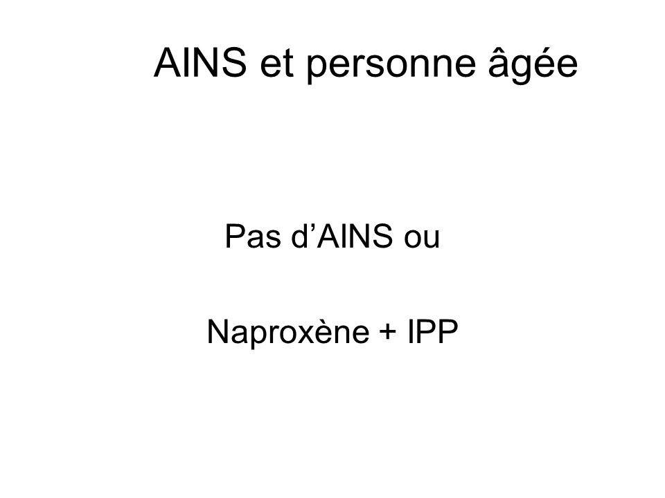 AINS et personne âgée Pas dAINS ou Naproxène + IPP