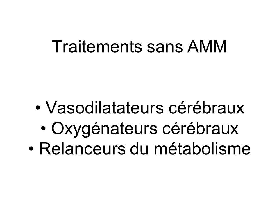 Traitements sans AMM Vasodilatateurs cérébraux Oxygénateurs cérébraux Relanceurs du métabolisme