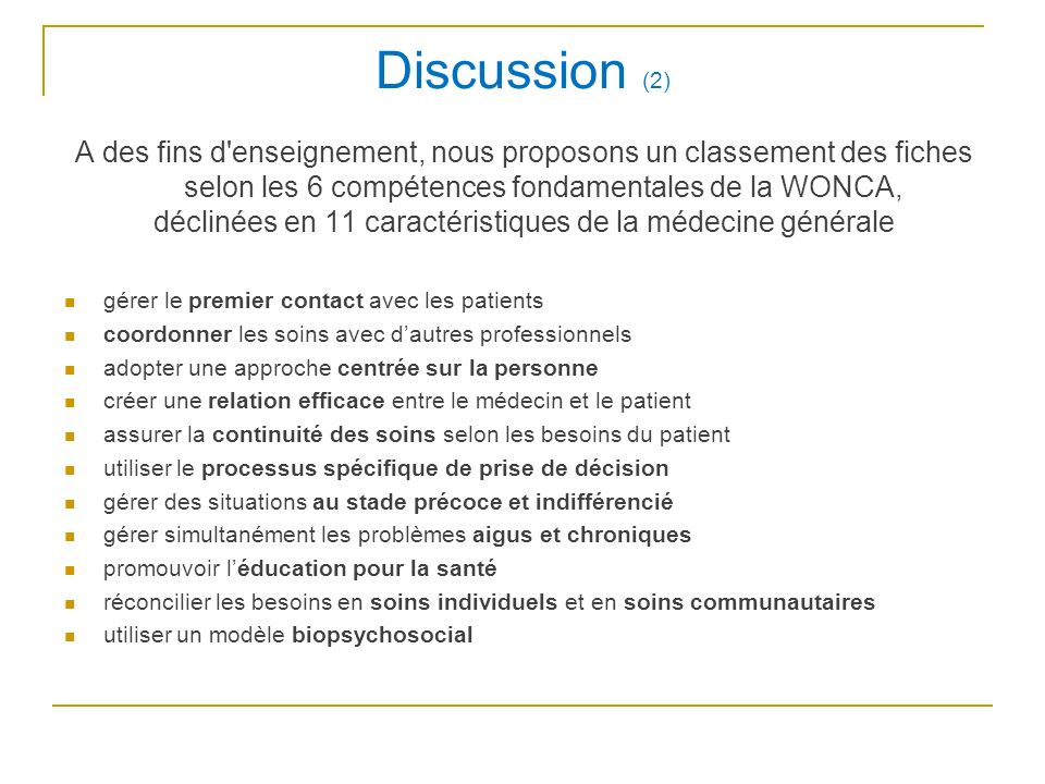 Discussion (2) A des fins d'enseignement, nous proposons un classement des fiches selon les 6 compétences fondamentales de la WONCA, déclinées en 11 c