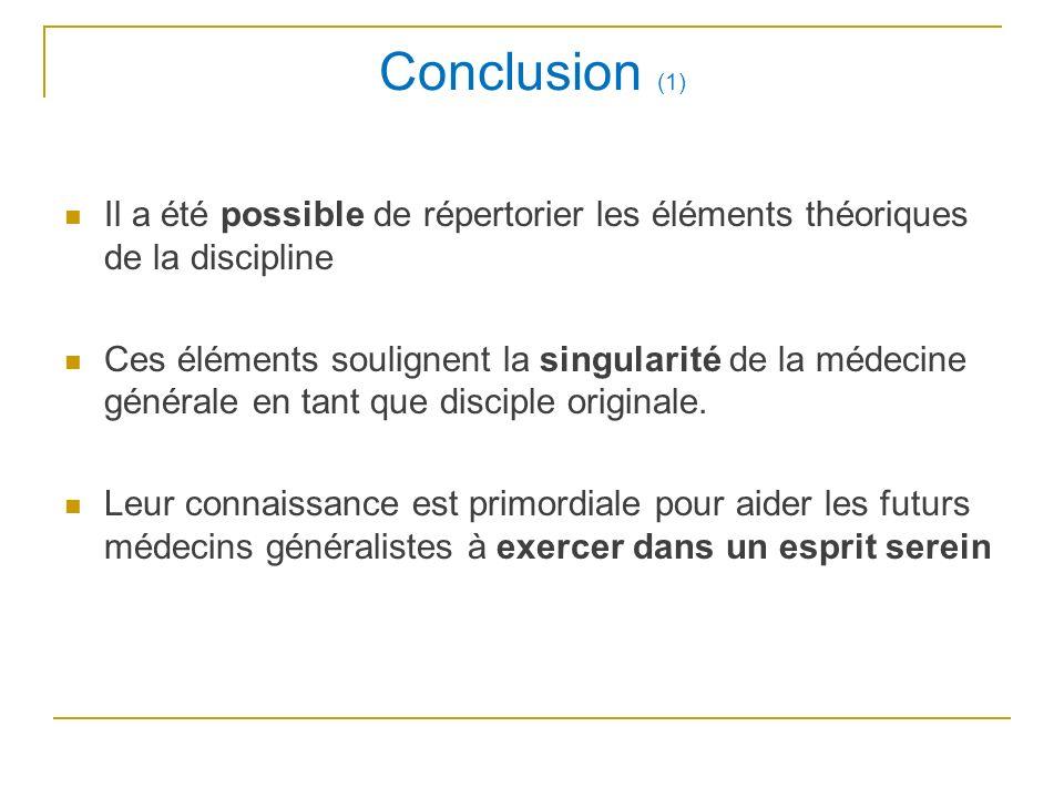 Conclusion (1) Il a été possible de répertorier les éléments théoriques de la discipline Ces éléments soulignent la singularité de la médecine général