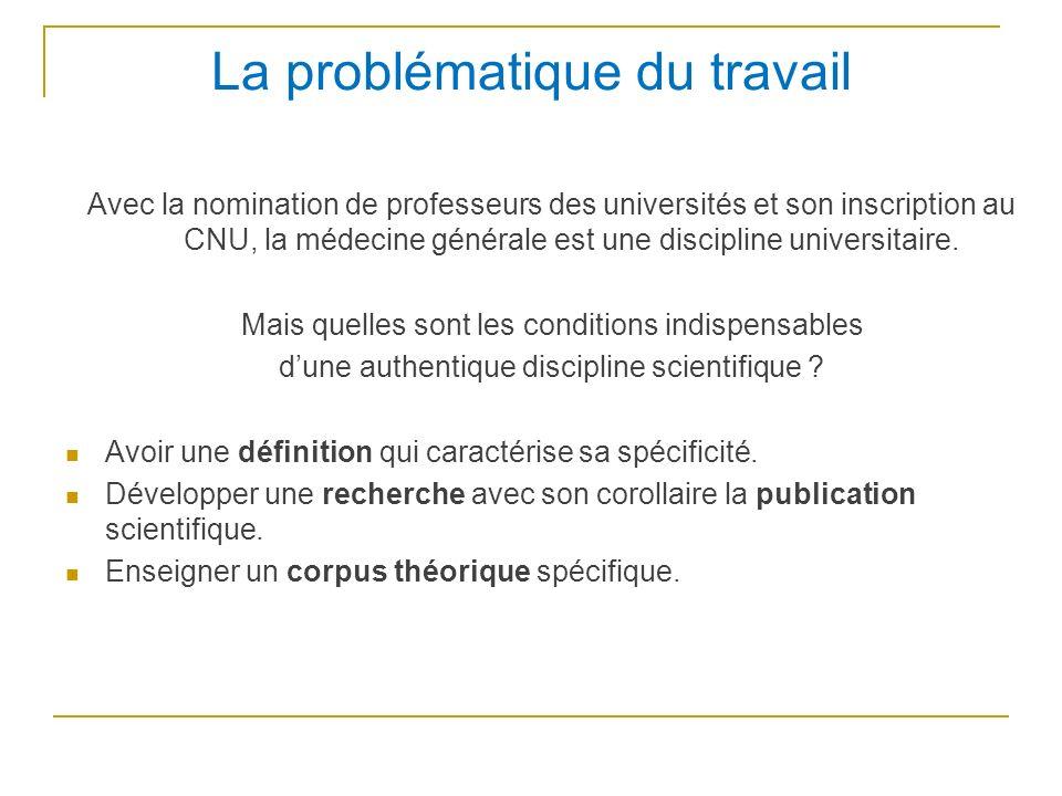 La problématique du travail Avec la nomination de professeurs des universités et son inscription au CNU, la médecine générale est une discipline unive
