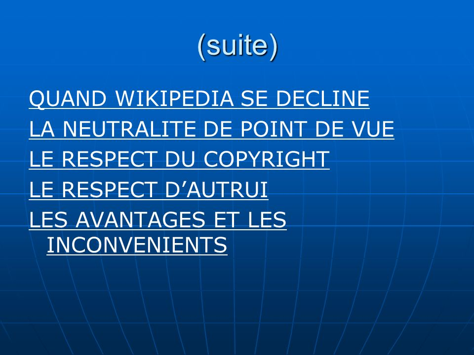 (suite) QUAND WIKIPEDIA SE DECLINE LA NEUTRALITE DE POINT DE VUE LE RESPECT DU COPYRIGHT LE RESPECT DAUTRUI LES AVANTAGES ET LES INCONVENIENTS