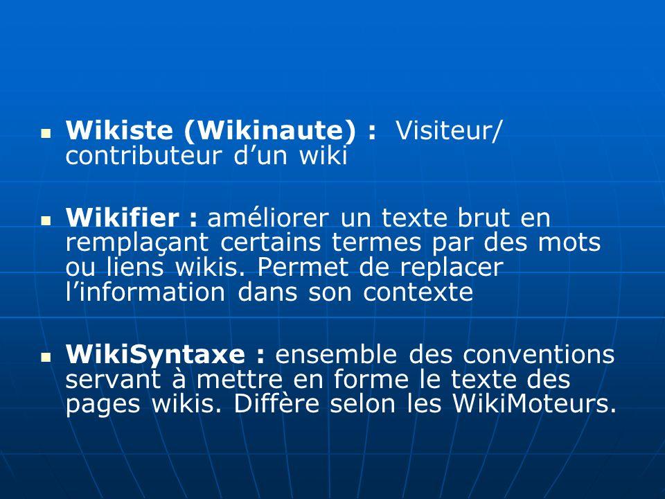 Wikiste (Wikinaute) : Visiteur/ contributeur dun wiki Wikifier : améliorer un texte brut en remplaçant certains termes par des mots ou liens wikis.